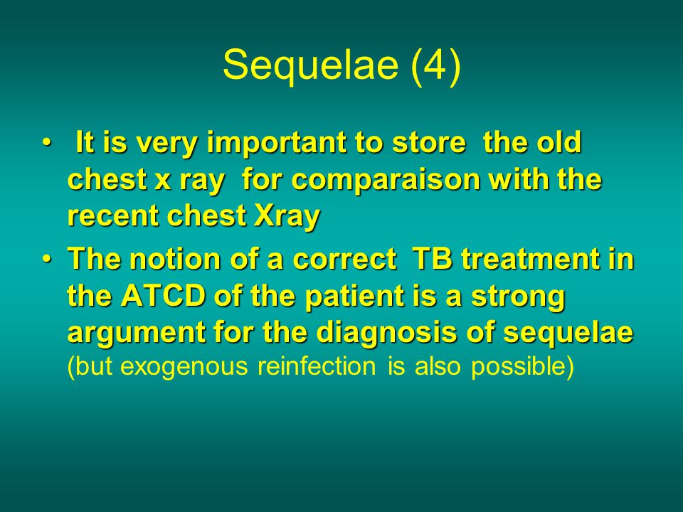 Sequelae (4) It is very important to store the old chest x ray for comparaison with the recent chest Xray.