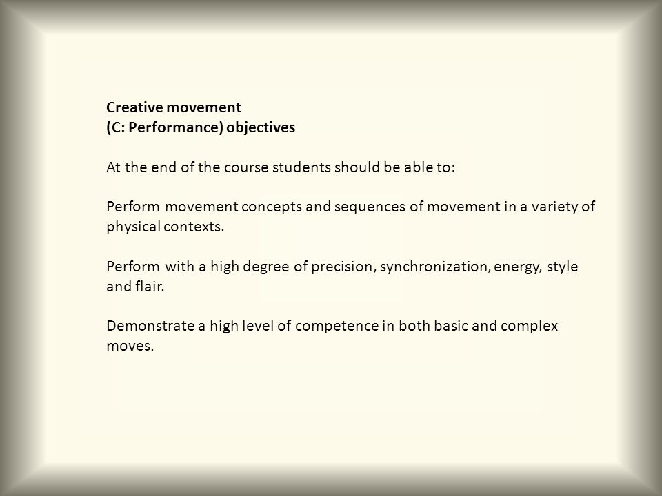 Creative movement (C: Performance) objectives. At the end of the course students should be able to: