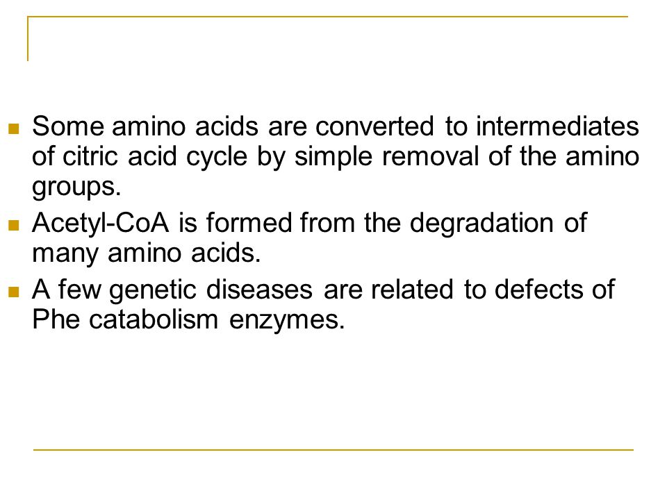 Some amino acids are converted to intermediates of citric acid cycle by simple removal of the amino groups.