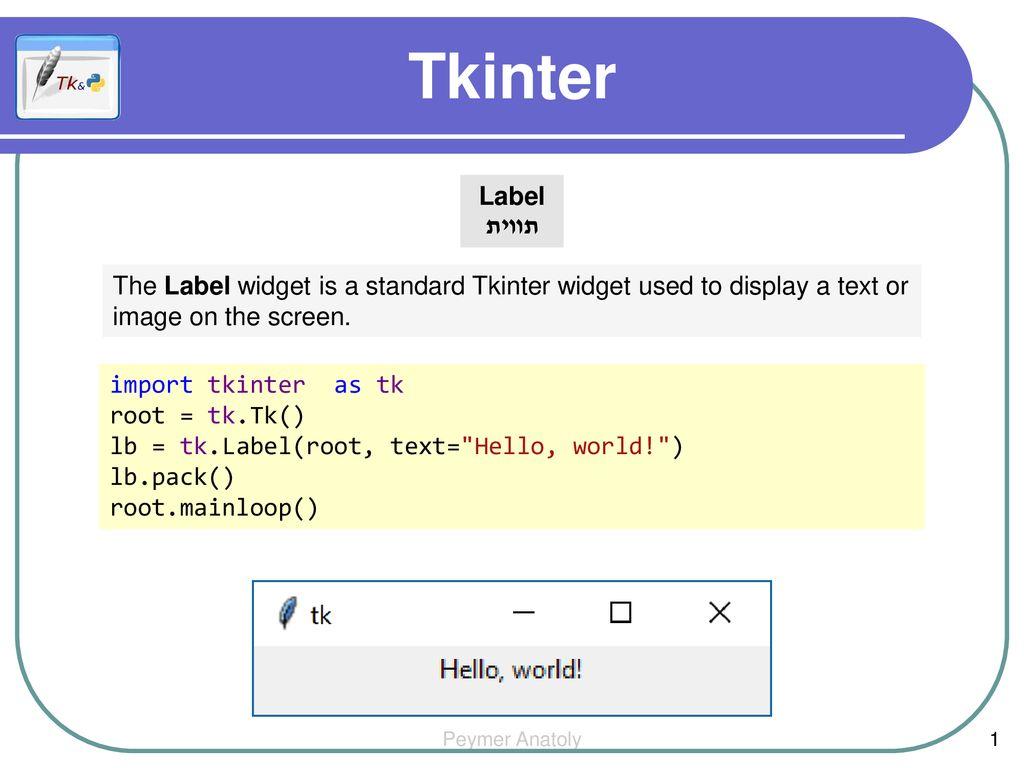 Tkinter Label תווית The Label widget is a standard Tkinter widget