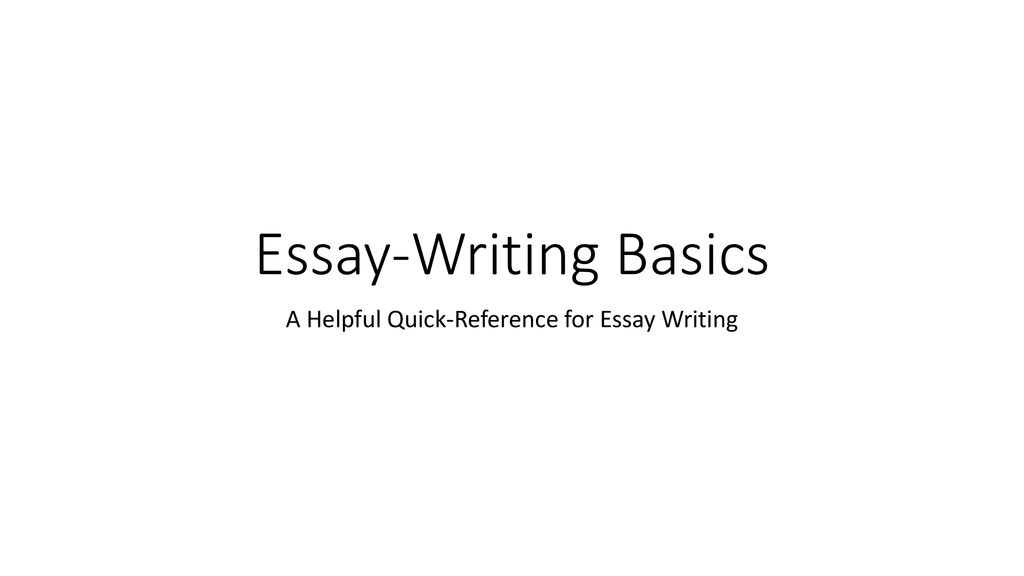 A Quick Reference to Essay Writing