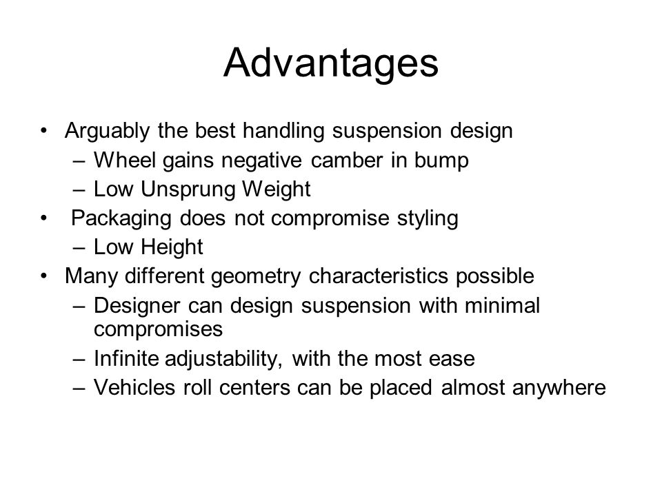 Advantages Arguably the best handling suspension design