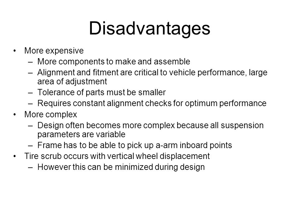 Disadvantages More expensive More components to make and assemble
