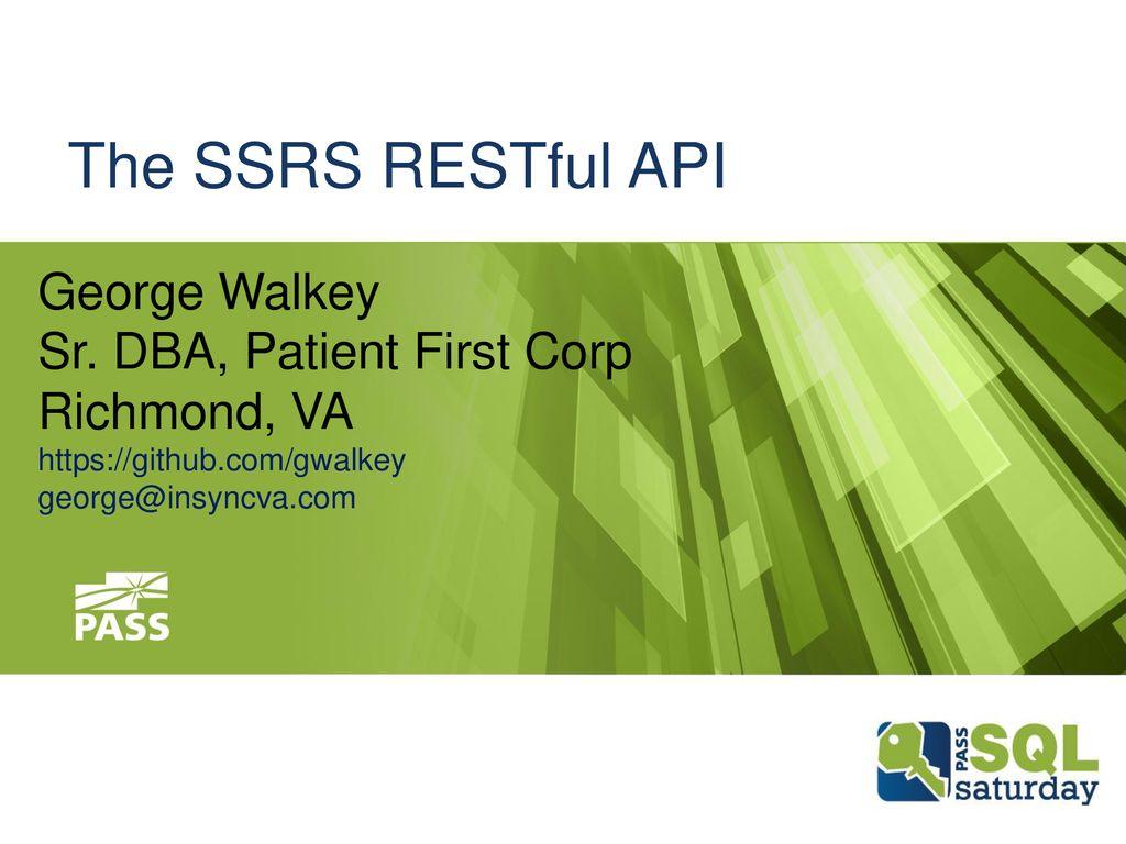 The SSRS RESTful API George Walkey Sr  DBA, Patient First