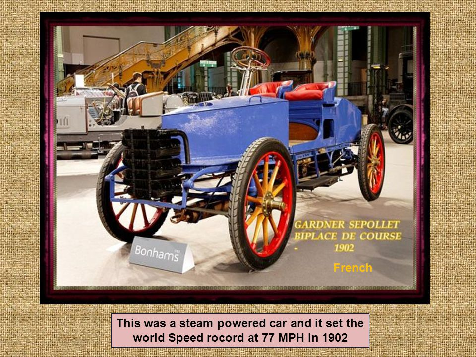 French This was a steam powered car and it set the world Speed rocord at 77 MPH in 1902