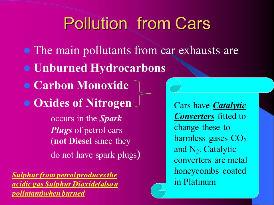 Pollution from Cars The main pollutants from car exhausts are