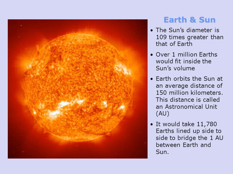 Earth & Sun The Sun's diameter is 109 times greater than that of Earth