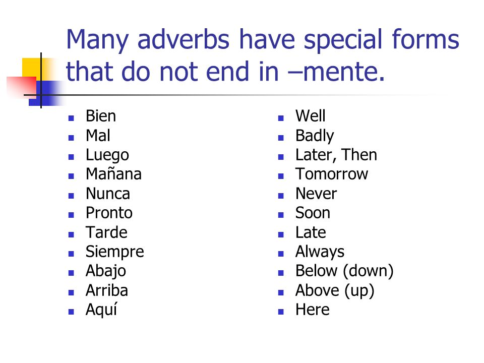 Many adverbs have special forms that do not end in –mente.