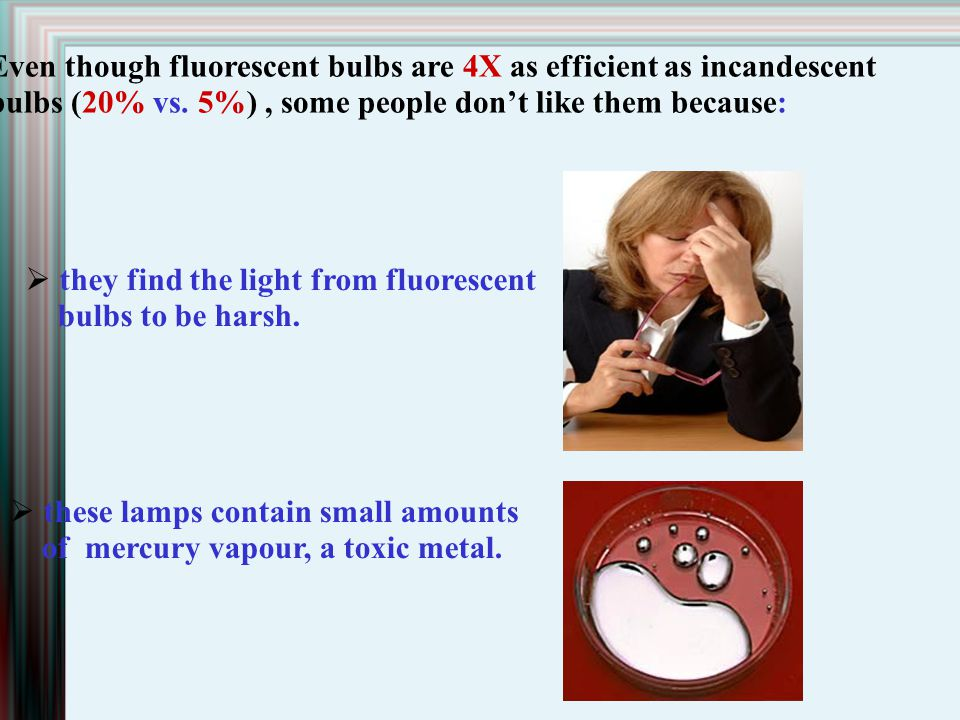 Even though fluorescent bulbs are 4X as efficient as incandescent