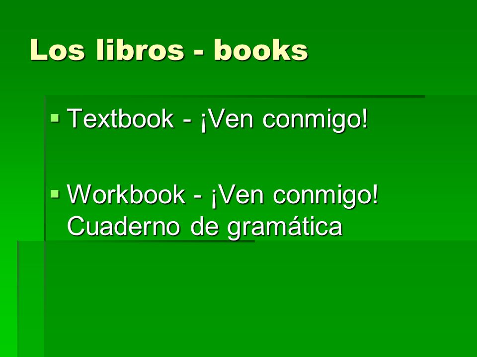 Los libros - books Textbook - ¡Ven conmigo!