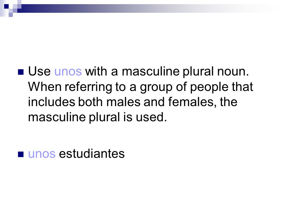 Use unos with a masculine plural noun