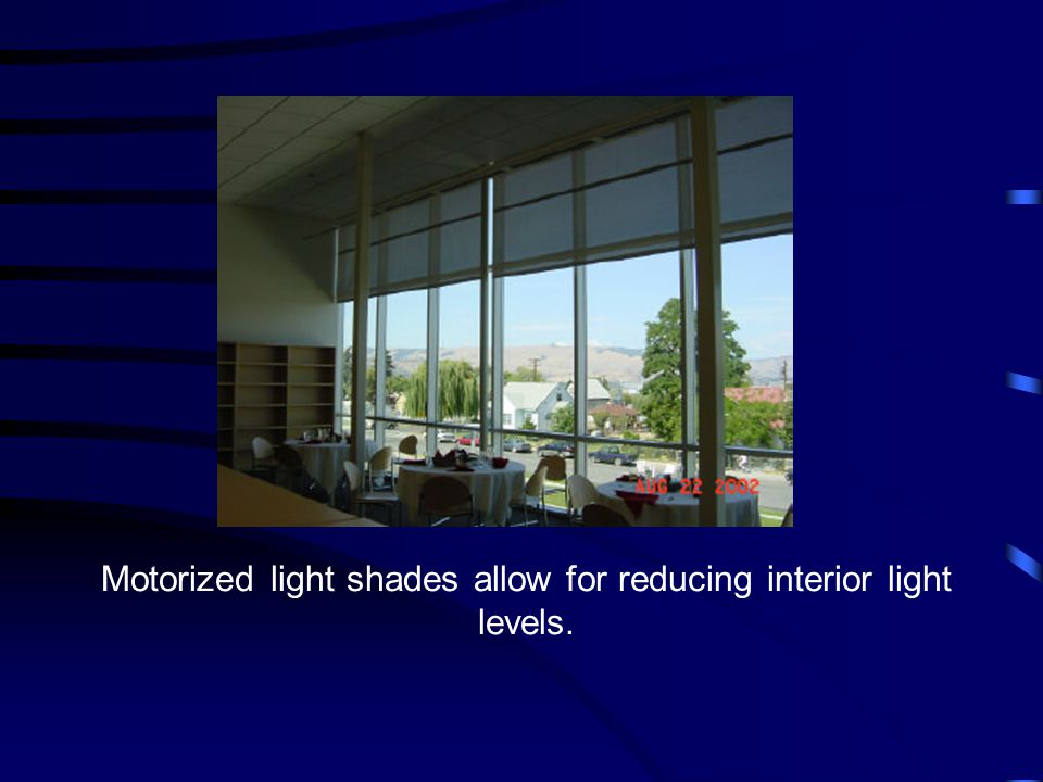 Motorized light shades allow for reducing interior light levels.