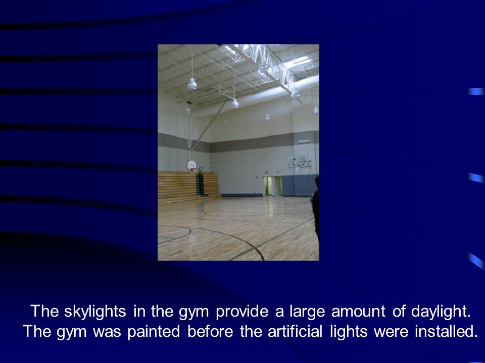 The skylights in the gym provide a large amount of daylight