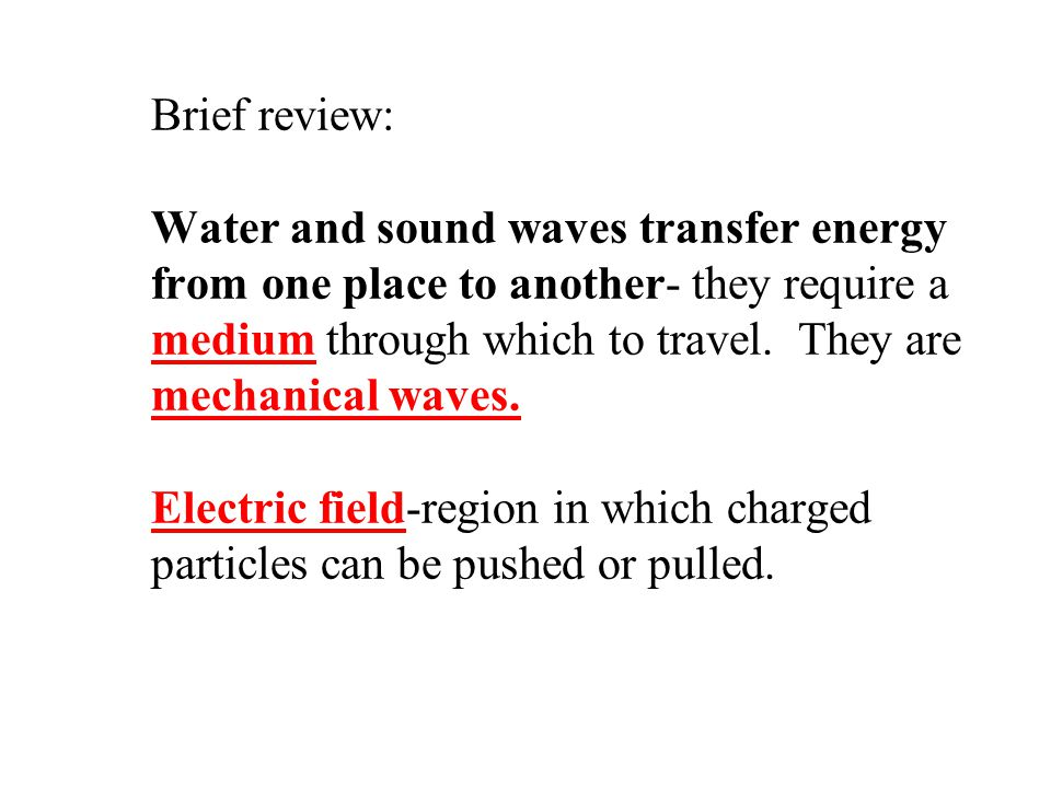 Brief review: Water and sound waves transfer energy from one place to another- they require a medium through which to travel.