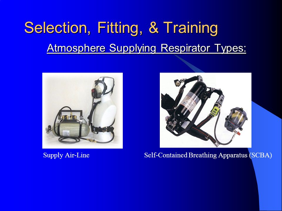 Selection, Fitting, & Training Atmosphere Supplying Respirator Types: