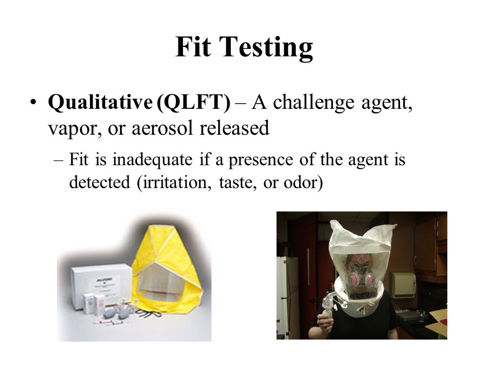 Fit Testing Qualitative (QLFT) – A challenge agent, vapor, or aerosol released.
