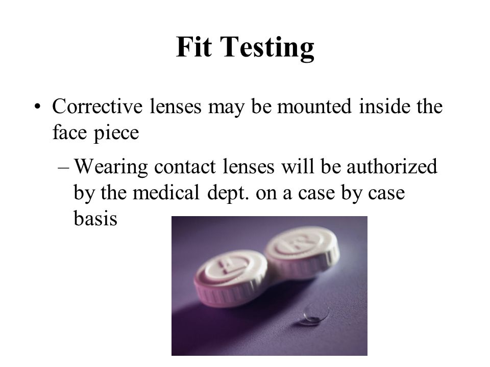 Fit Testing Corrective lenses may be mounted inside the face piece