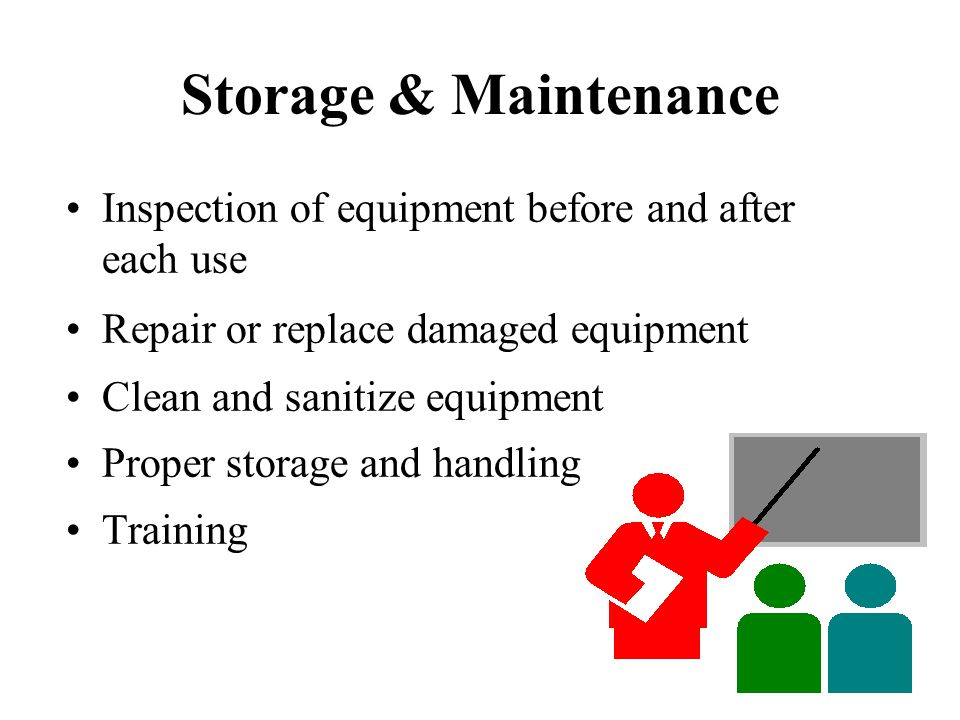 Storage & Maintenance Inspection of equipment before and after each use. Repair or replace damaged equipment.