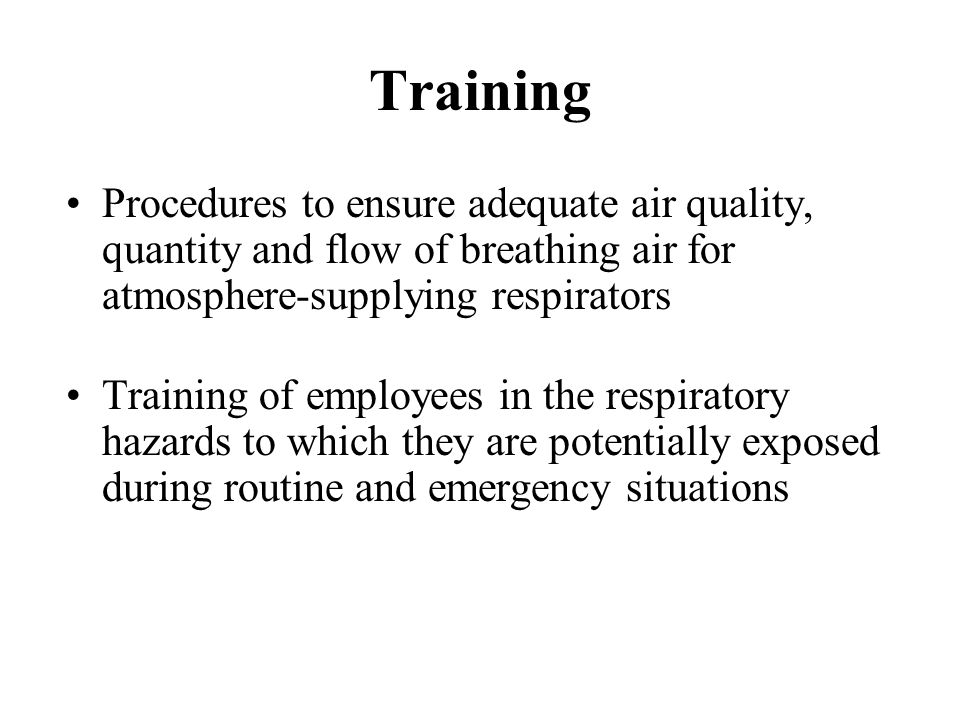 Training Procedures to ensure adequate air quality, quantity and flow of breathing air for atmosphere-supplying respirators.