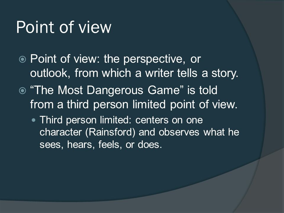 Point of view Point of view: the perspective, or outlook, from which a writer tells a story.