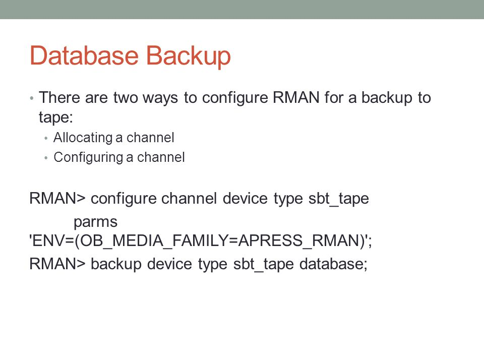 Database Backup There are two ways to configure RMAN for a backup to tape: Allocating a channel. Configuring a channel.