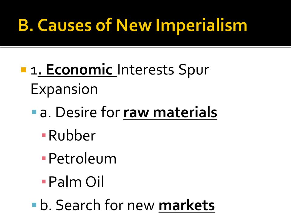 B. Causes of New Imperialism