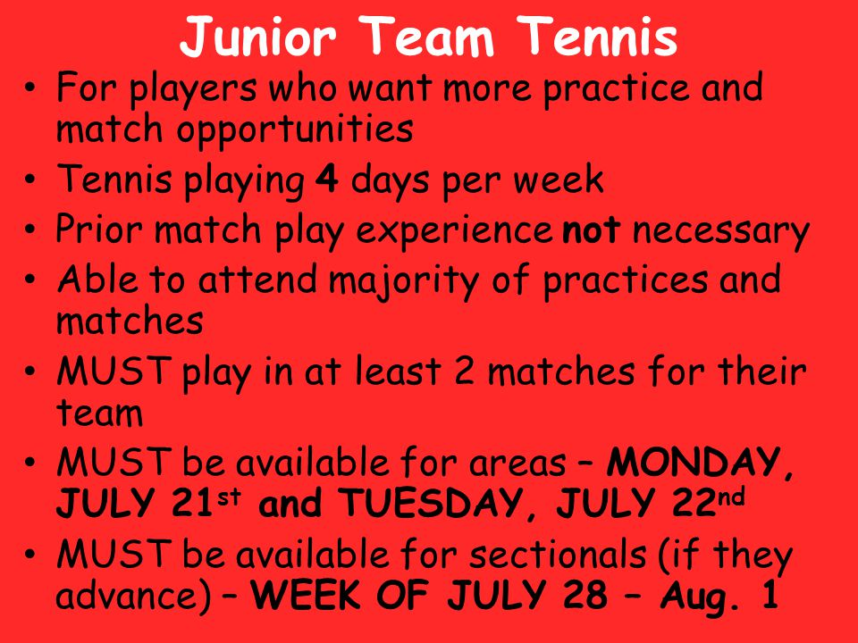 Junior Team Tennis For players who want more practice and match opportunities. Tennis playing 4 days per week.