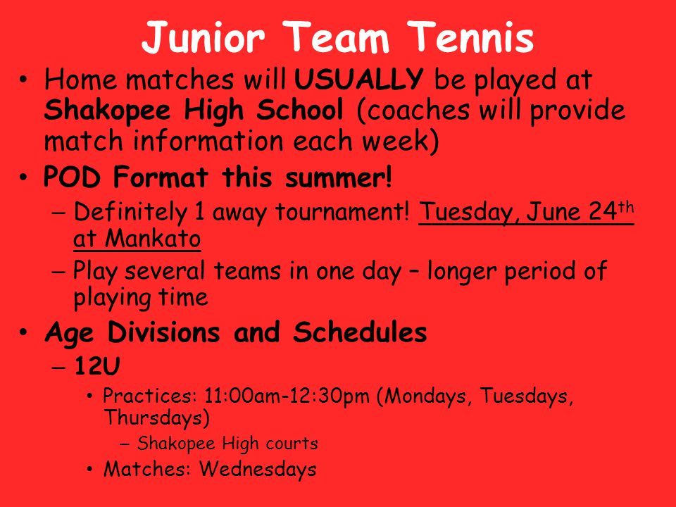 Junior Team Tennis Home matches will USUALLY be played at Shakopee High School (coaches will provide match information each week)