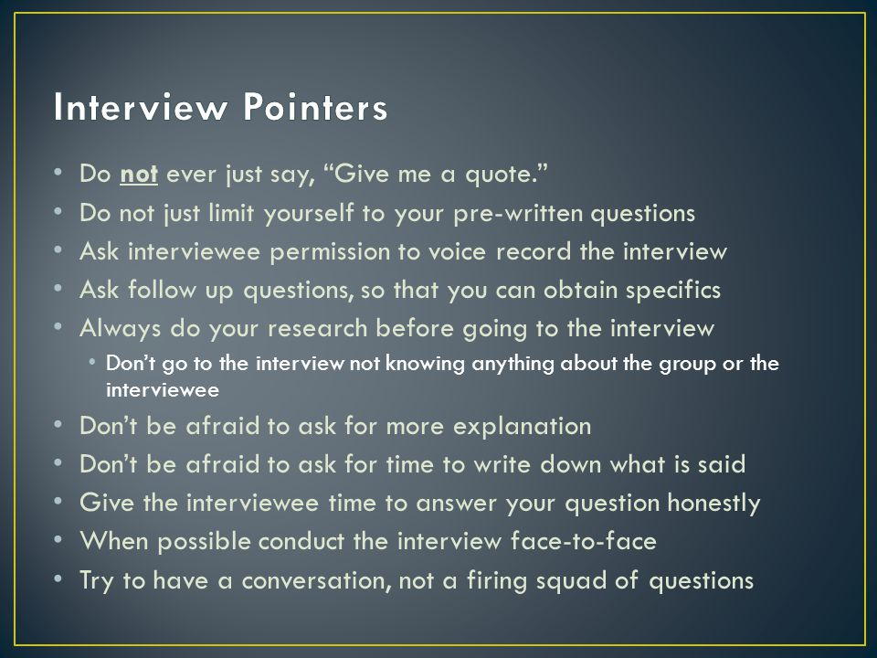 Interview Pointers Do not ever just say, Give me a quote.
