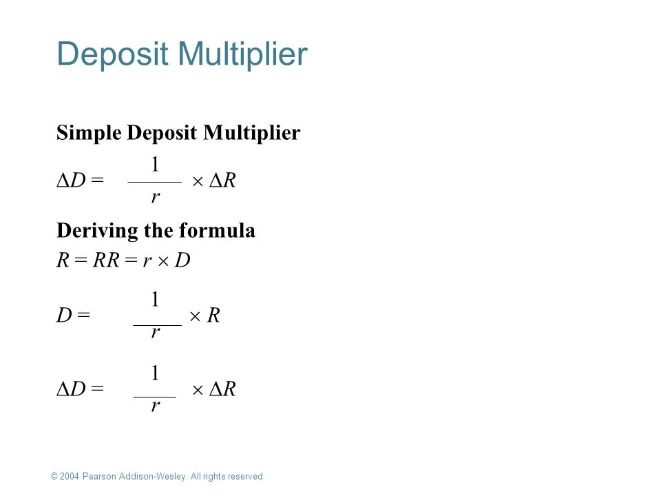 Deposit Multiplier Simple Deposit Multiplier 1 D =  R r