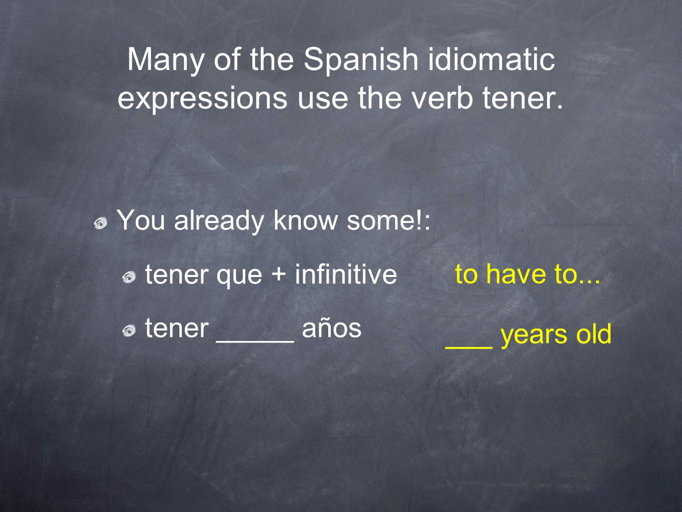 Many of the Spanish idiomatic expressions use the verb tener.