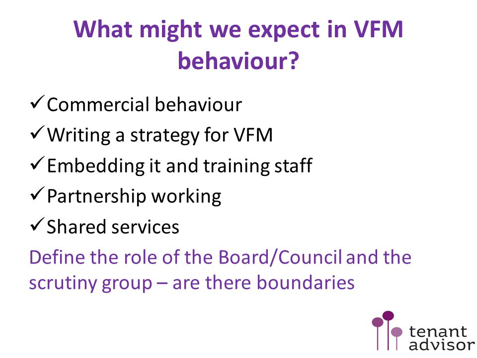 What might we expect in VFM behaviour