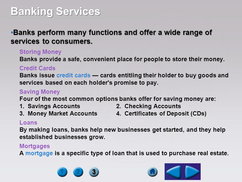 Banking Services Banks perform many functions and offer a wide range of services to consumers. Storing Money.
