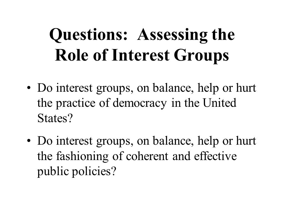 Questions: Assessing the Role of Interest Groups