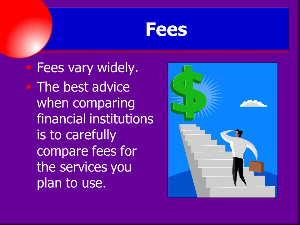 Fees Fees vary widely.