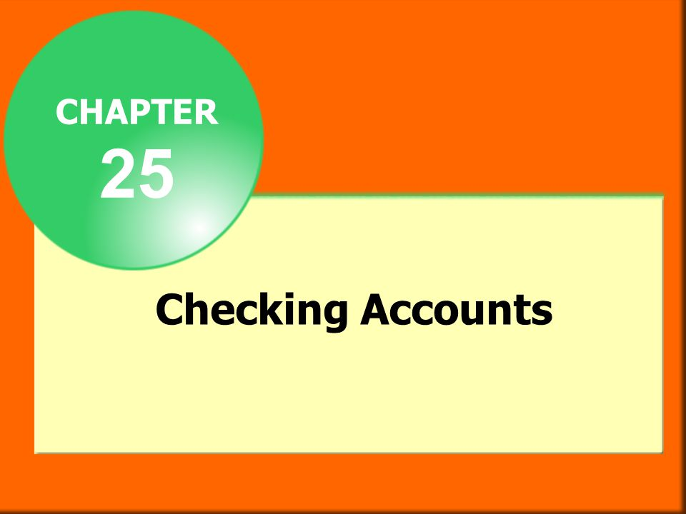 CHAPTER 25 Checking Accounts