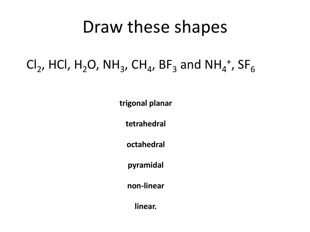 Draw These Shapes Cl2 Hcl H2o Nh3 Ch4 Bf3 And Nh4 Sf6 Ppt Download