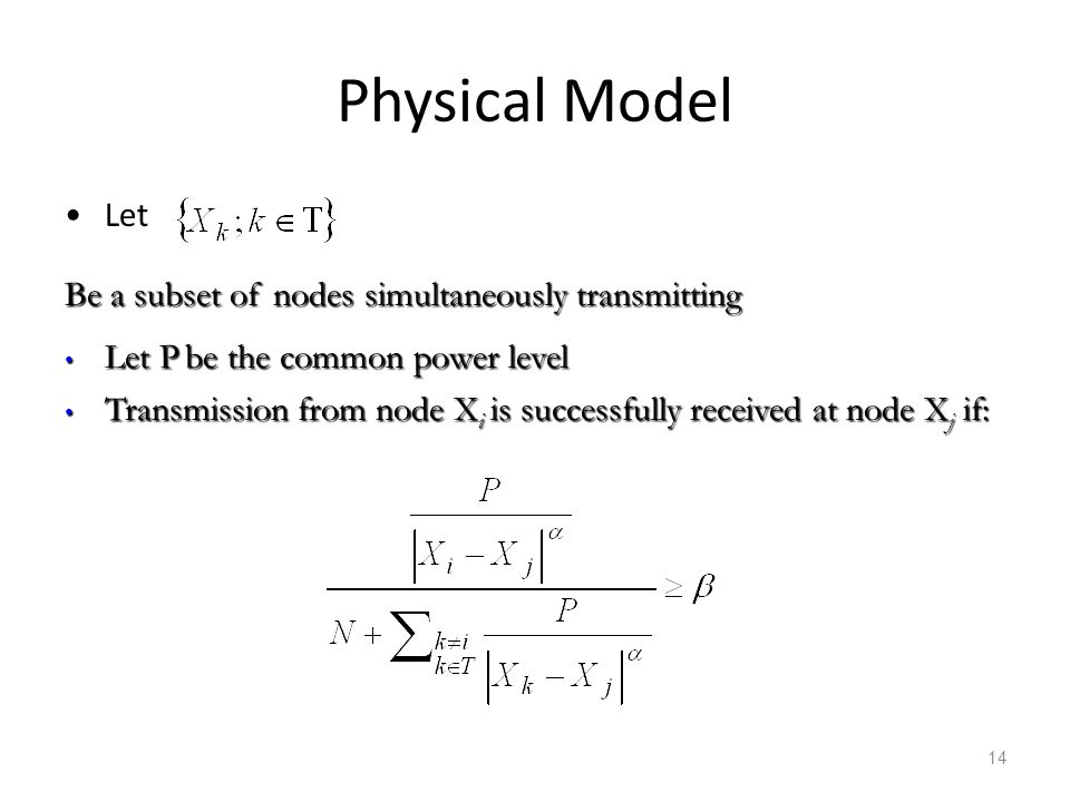 Physical Model Let Be a subset of nodes simultaneously transmitting