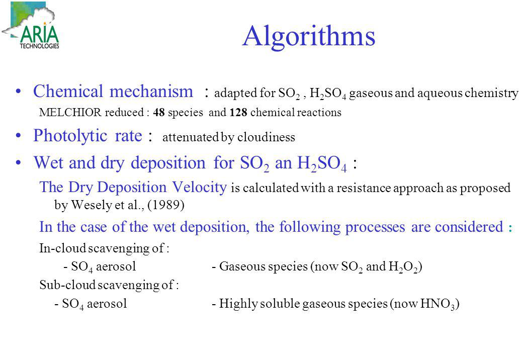 Algorithms Chemical mechanism : adapted for SO2 , H2SO4 gaseous and aqueous chemistry. MELCHIOR reduced : 48 species and 128 chemical reactions.