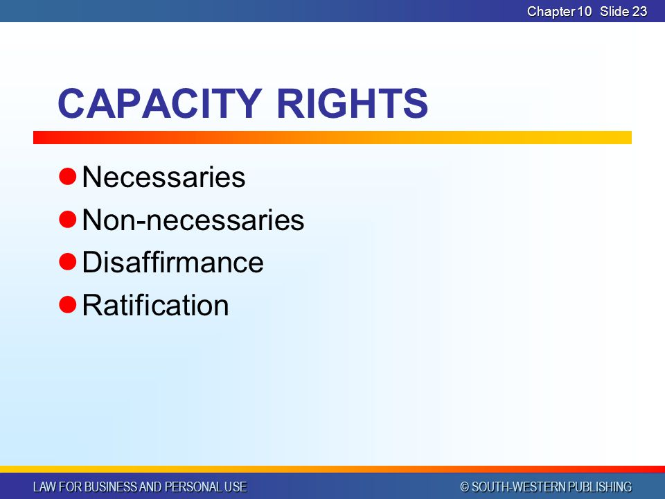CAPACITY RIGHTS Necessaries Non-necessaries Disaffirmance Ratification