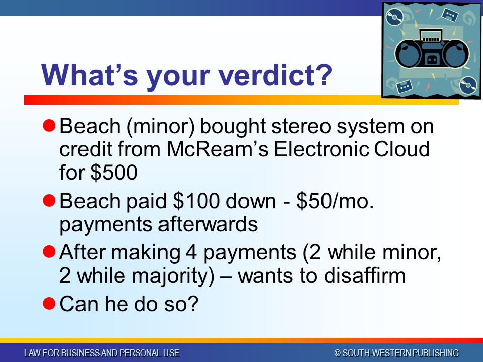 CHAPTER 10 4/1/2017. Chapter 10. What's your verdict Beach (minor) bought stereo system on credit from McReam's Electronic Cloud for $500.