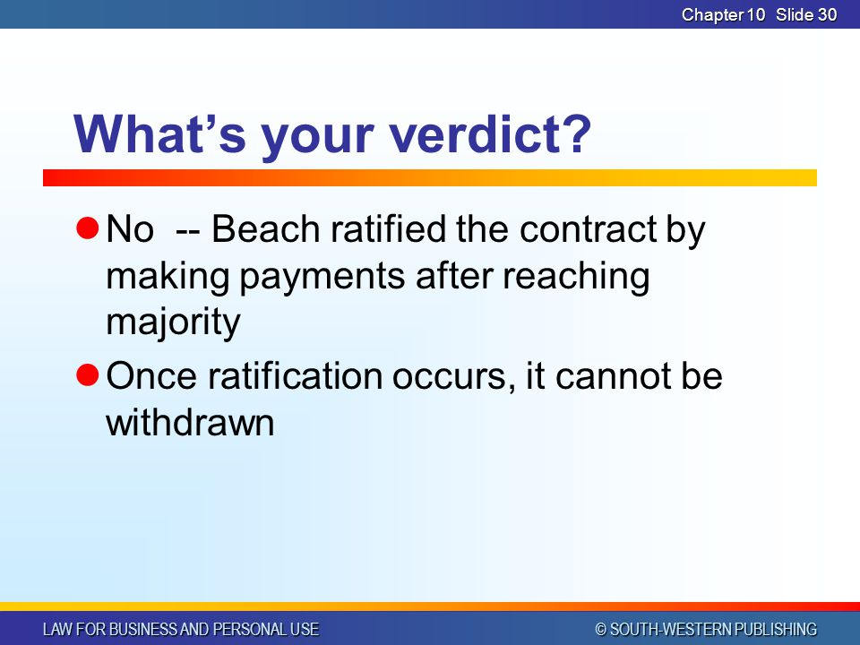 CHAPTER 10 4/1/2017. Chapter 10. What's your verdict No -- Beach ratified the contract by making payments after reaching majority.