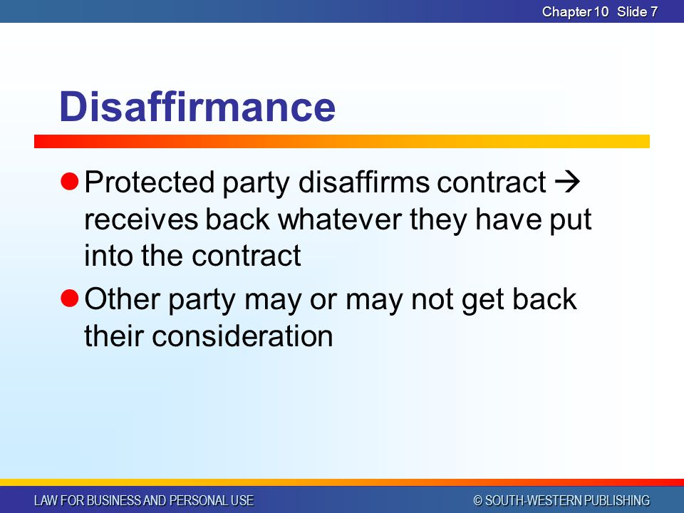 CHAPTER 10 4/1/2017. Chapter 10. Disaffirmance. Protected party disaffirms contract  receives back whatever they have put into the contract.