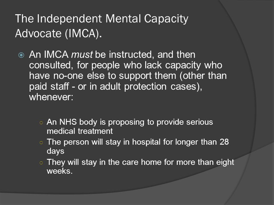 The Independent Mental Capacity Advocate (IMCA).