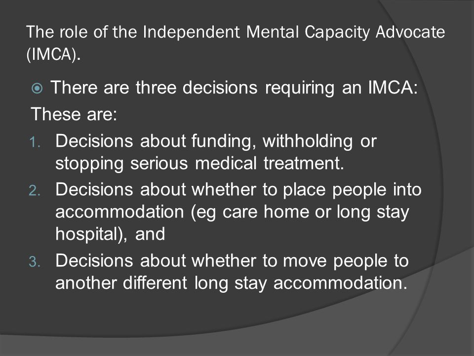 The role of the Independent Mental Capacity Advocate (IMCA).