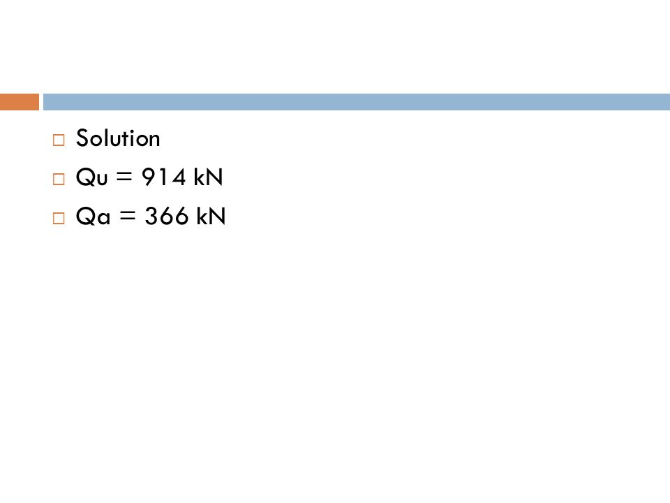 Solution Qu = 914 kN Qa = 366 kN