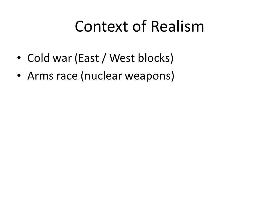 Context of Realism Cold war (East / West blocks)