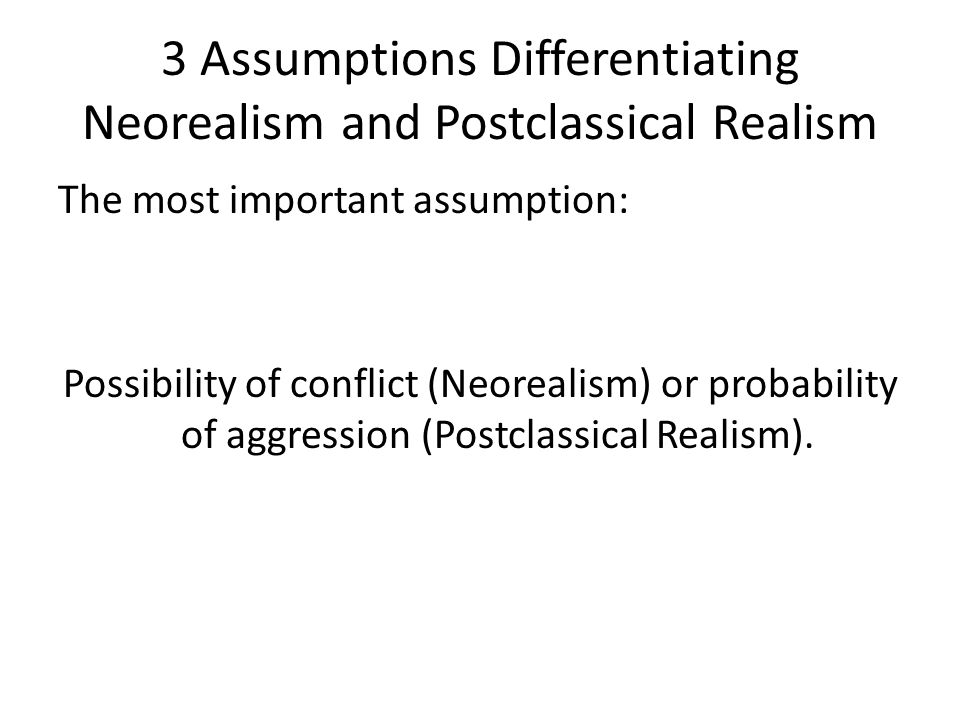3 Assumptions Differentiating Neorealism and Postclassical Realism