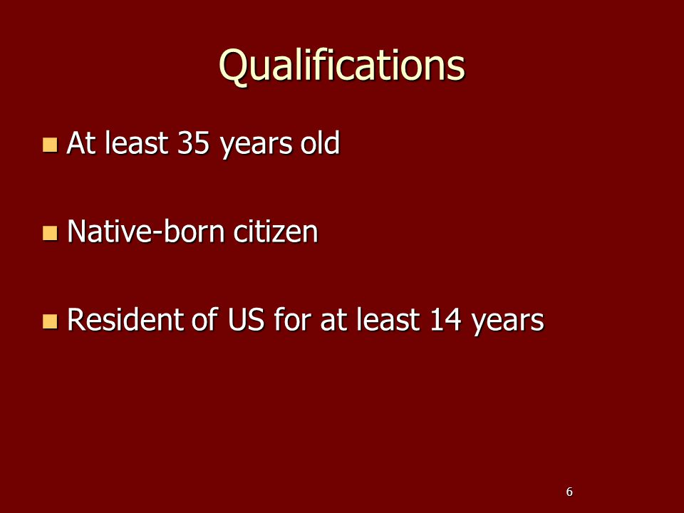Qualifications At least 35 years old Native-born citizen