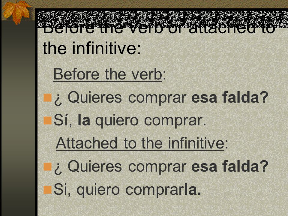 Before the verb or attached to the infinitive: